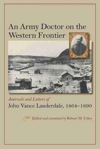 9780826354532: An Army Doctor on the Western Frontier: Journals and Letters of John Vance Lauderdale, 1864-1890