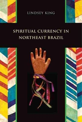 Spiritual Currency in Northeast Brazil (Hardcover): Lindsey King