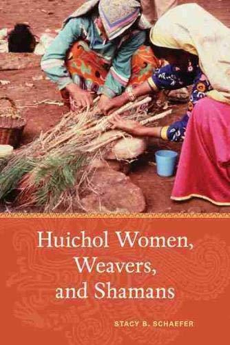 Huichol Women, Weavers, and Shamans: Stacy B. Schaefer