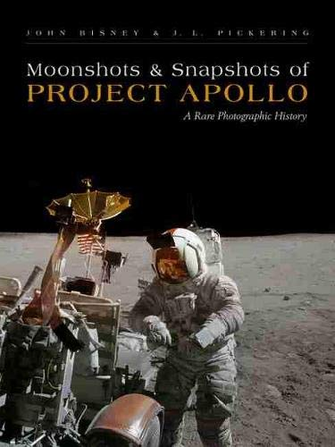 Moonshots and Snapshots of Project Apollo: A Rare Photographic History: Bisney, John, Pickering, J....