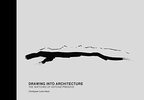 Drawing Into Architecture: The Sketches of Antoine Predock (Hardcover): Christopher Curtis Mead