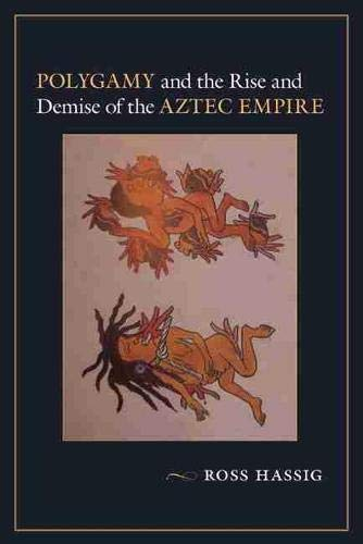 Polygamy and the Rise and Demise of the Aztec Empire (Paperback): Ross Hassig