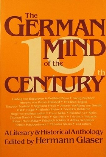 The German Mind of the Nineteenth Century: A Literary and Historical Anthology: Glaser