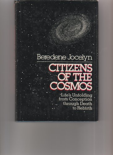 Citizens of the Cosmos: The Key to Life's Unfolding from Conception Through Death to Rebirth