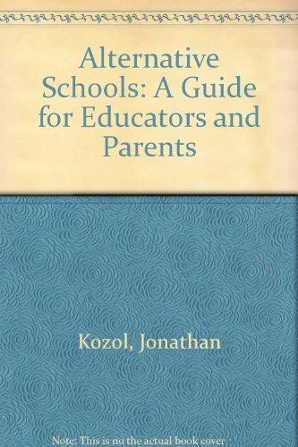 Alternative Schools: A Guide for Educators and Parents: Kozol, Jonathan