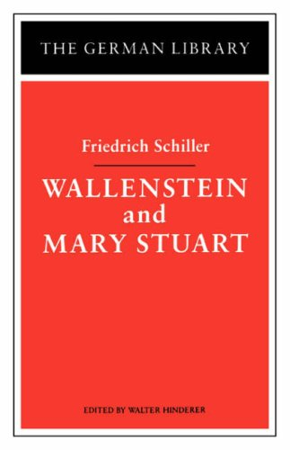 Wallenstein and Mary Stuart: Friedrich Schiller (German: Walter Hinderer