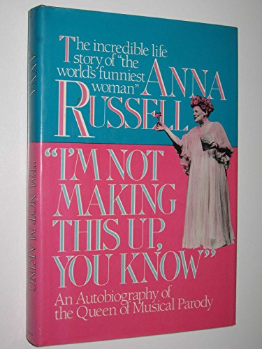 I'm Not Making This Up, You Know: An Autobiography of the Queen of Musical Parody: Anna ...