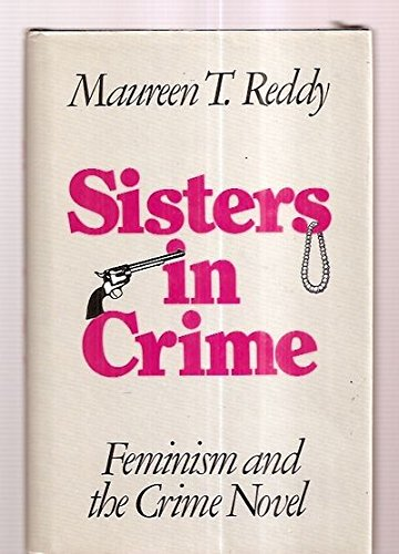 Sisters in Crime Feminism and The Crime Novel: Reddy, Maureen T. *SIGNED by author*