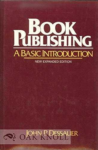 Book Publishing: A Basic Introduction: Dessauer, John P.
