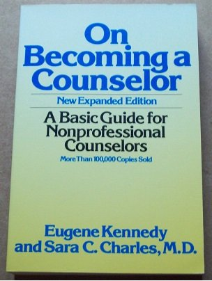 ON BECOMING A COUNSELOR : A Basic Guide for Nonprofessional Counselors (New Expanded Edition)