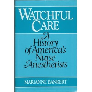 9780826405104: Watchful Care: A History of America's Nurse Anesthetists