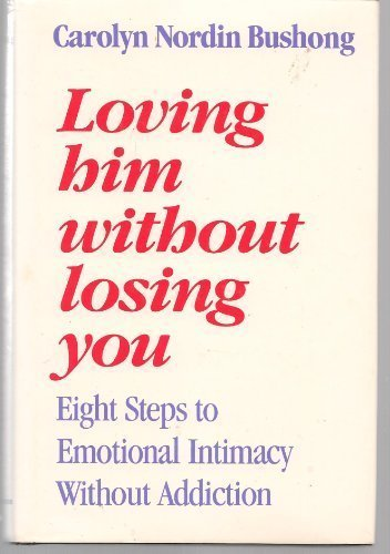 9780826405180: Loving Him Without Losing You: Eight Steps to Emotional Intimacy Without Addiction
