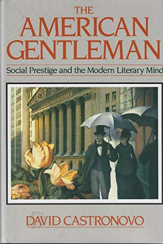 American Gentleman: Social Prestige and the Modern Literary Mind: Castronovo, David