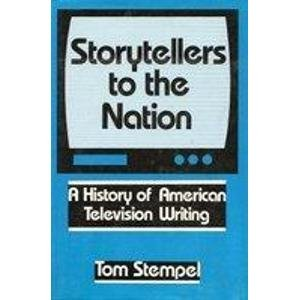 Storytellers to the Nation: A History of American Television Writing: Stempel, Tom