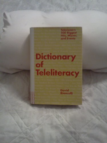 Dictionary of Teleliteracy: Televisions`s 500 Biggest Hits, Misses, and Events 9780826405777 Presents 500 of the most popular and meaningful events and shows in television history, including sitcoms, news events, dramas, game sho