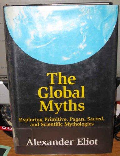 9780826405807: The Global Myths: Exploring Primitive, Pagan, Sacred, and Scientific Mythology