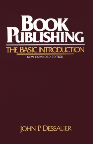 Book Publishing: The Basic Introduction: Dessauer, John P.