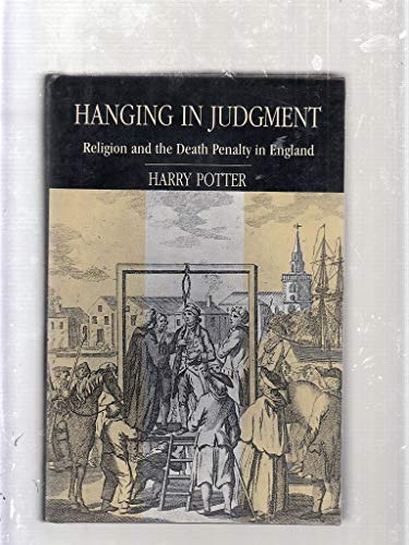 Hanging in Judgement: religion and the Death Penalty in England.: Potter, Harry.