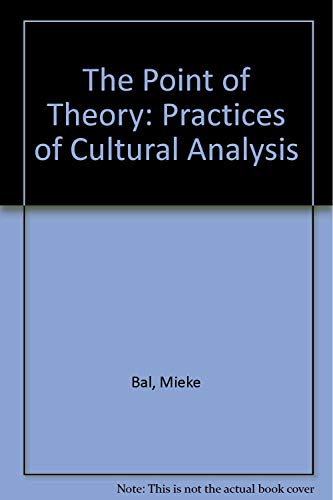 The Point of Theory: Practices of Cultural: Mieke Bal [Editor];