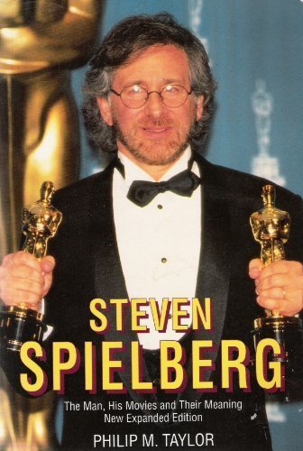 9780826406644: Steven Spielberg: The Man, His Movies, and Their Meaning
