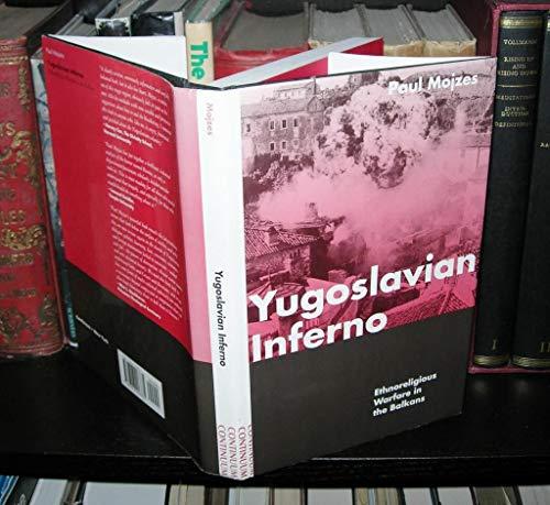 9780826406835: Yugoslavian Inferno: Ethnoreligious Warfare in the Balkans (History and Politics in the 20th Century: Bloomsbury Academic)