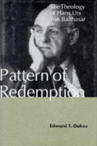 PATTERN OF REDEMPTION: THE THEOLOGY OF HANS URS VON BALTHASAR: Edward T. Oakes