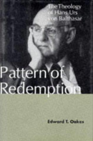 PATTERN OF REDEMPTION: THE THEOLOGY OF HANS URS VON BALTHASAR: Edward T. Oakes