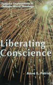 9780826408914: Liberating Conscience: Feminist Exploration in Catholic Moral Theology