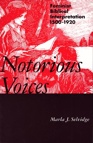 Notorious Voices: Feminist Biblical Interpretation, 1500-1920