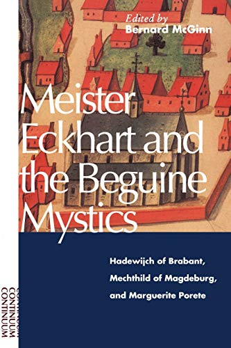 9780826409294: Meister Eckhart and the Beguine Mystics: Hadewijch of Brabant, Mechthild of Magdeburg, and Marguerite Porete: Hadewijch of Brabant, Mechtild of Magdeburg and Marguerite Porete