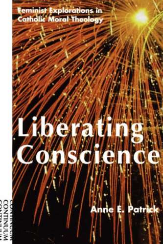 9780826410511: Liberating Conscience: Feminist Explorations in Catholic Moral Theology