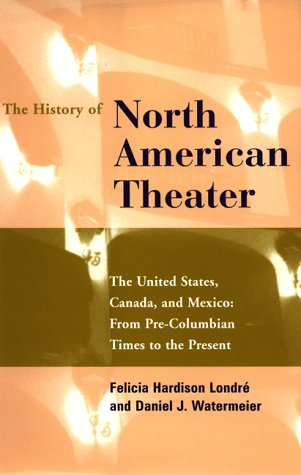 9780826410795: The History of North American Theater: From Pre-Columbian Times to the Present