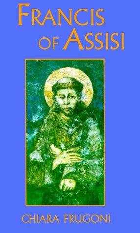 Francis of Assisi: A Life: Frugoni, Chiara
