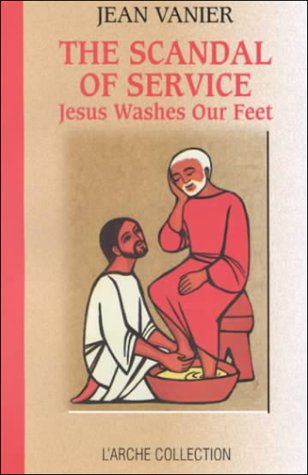 The Scandal of Service: Jesus Washes Our Feet (L'arche Collection) (0826411053) by Jean Vanier