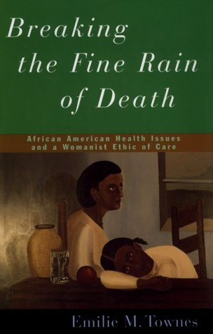 9780826411211: Breaking the Fine Rain of Death: African American Health Issues and a Womanist Ethic of Care