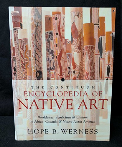 9780826411563: The Continuum Encyclopedia of Native Art: Worldview, Symbolism, and Culture in Africa, Oceania, and Native North America