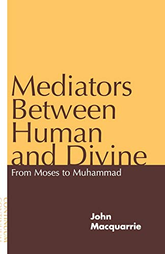 9780826411709: Mediators Between Human and Divine: From Moses to Muhammad