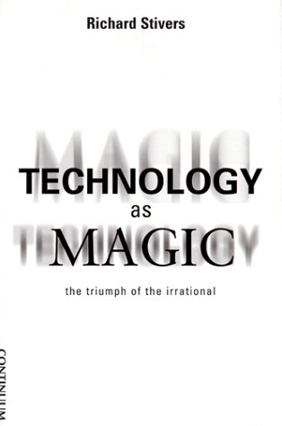 9780826412119: Technology as Magic: The Triumph of the Irrational