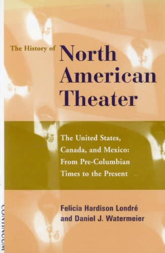 9780826412331: History of the North American Theater: The United States, Canada and Mexico From Pre-Columbian Times to the Present (The history of world theater)