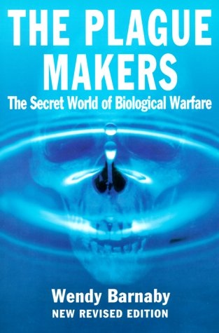 The Plague Makers - the Secret World of Biological Warfare: Barnaby, Wendy