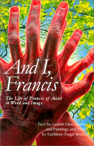 9780826412720: And I, Francis : The Life of Francis of Assisi in Word and Image