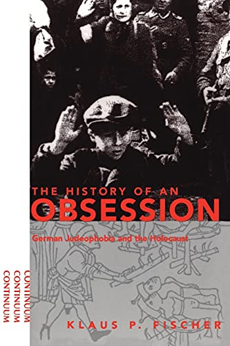 The history of an obsession : German Judeophobia and the Holocaust.: Fischer, Klaus P.