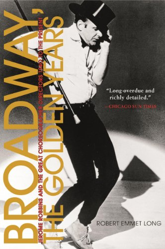 9780826413475: Broadway, the Golden Years: Jerome Robbins and the Great Choreographer-Directors, 1940 to the Present