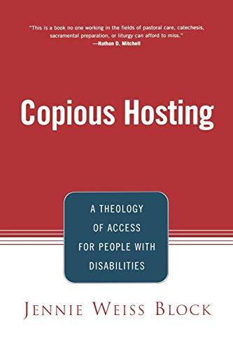 Copious Hosting: A Theology of Access for People with Disabilities: Block, Jennie Weiss