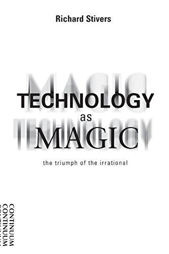 9780826413673: Technology as Magic: The Triumph of the Irrational