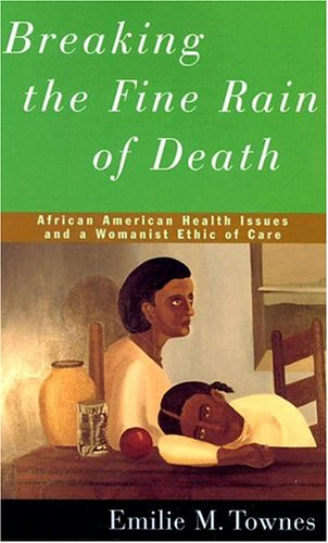 9780826413680: Breaking the Fine Rain of Death: African American Health Issues and a Womanist Ethic of Care