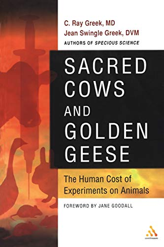 Sacred Cows and Golden Geese: The Human Cost of Experiments on Animals: Greek, C. Ray; Greek, Jean ...