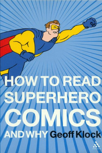 9780826414182: How to Read Superhero Comics and Why