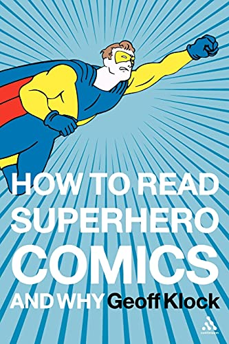 9780826414199: How to Read Superhero Comics and Why