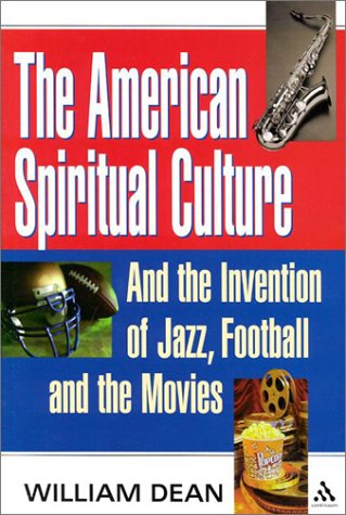 9780826414403: The American Spiritual Culture: And the Invention of Jazz, Football, and the Movies
